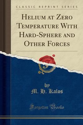 Helium at Zero Temperature with Hard-Sphere and Other Forces (Classic Reprint)