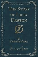 The Story of Lilly Dawson, Vol. 3 of 3 (Classic Reprint)