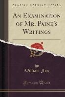 An Examination of Mr. Paine's Writings (Classic Reprint)