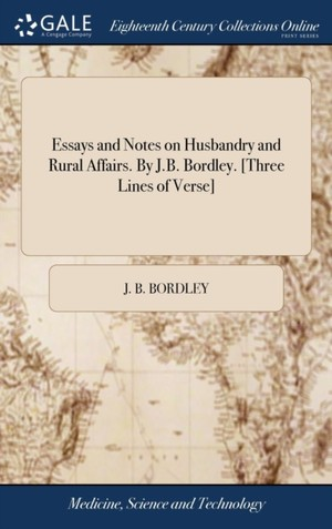 Essays And Notes On Husbandry And Rural Affairs. By J.b. Bordley. [three Lines Of Verse]