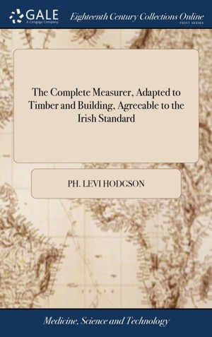 Complete Measurer, Adapted To Timber And Building, Agreeable To The Irish Standard