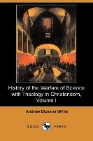 History Of The Warfare Of Science With Theology In Christendom, Volume I
