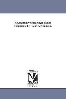 Grammar Of The Anglo-saxon Language. By Louis F. Klipstein.