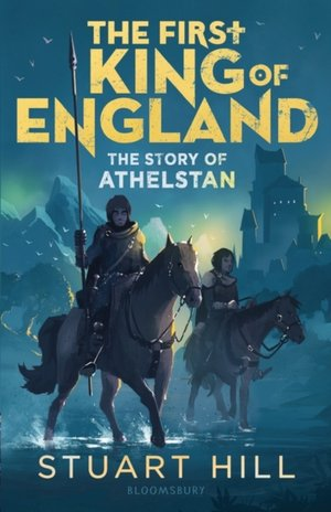 First King Of England: The Story Of Athelstan