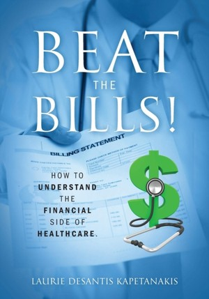 Beat The Bills! How To Understand The Financial Side Of Healthcare.
