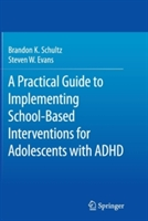 Practical Guide To Implementing School-based Interventions For Adolescents With Adhd