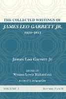 Collected Writings Of James Leo Garrett Jr., 1950-2015