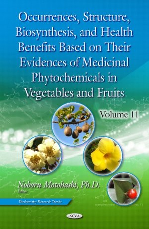 Occurrences, Structure, Biosynthesis, And Health Benefits Based On Their Evidences Of Medicinal Phytochemicals In Vegetables And Fruits. Volume 11