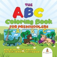 Abc Coloring Book For Preschoolers - Reading And Writing Workbook | Children's Reading & Writing Books
