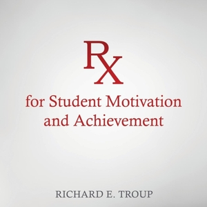 Rx For Student Motivation And Achievement