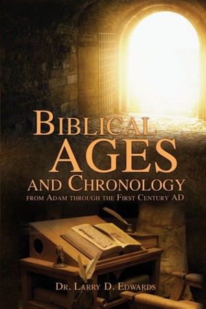 Biblical Ages And Chronology From Adam Through The First Century Ad