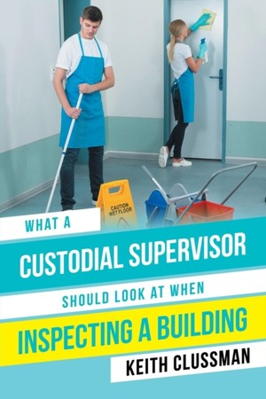 What A Custodial Supervisor Should Look At When Inspecting A Building