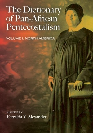 Dictionary Of Pan-african Pentecostalism, Volume One