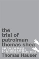 Trial Of Patrolman Thomas Shea