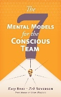 Seven Mental Models For The Conscious Team