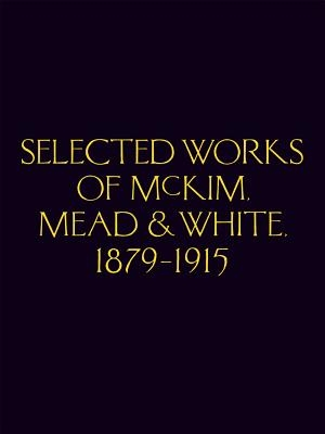 Selected Works Of Mckim Mead & White, 1879-1915
