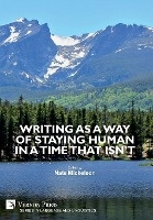 Writing As A Way Of Staying Human In A Time That Isn't