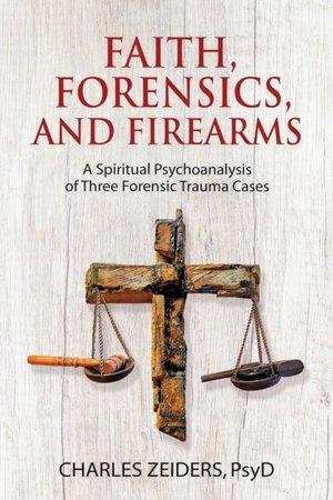 Faith, Forensics, And Firearms