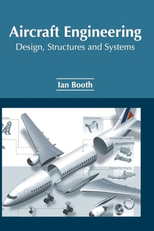 Aircraft Engineering: Design, Structures And Systems