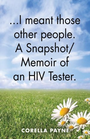 ...i Meant Those Other People. A Snapshot Memoir Of An Hiv Tester