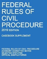 Federal Rules Of Civil Procedure; 2019 Edition (casebook Supplement)