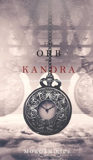 Orb Of Kandra (oliver Blue And The School For Seers-book Two)