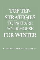 Top Ten Strategies To Prepare Your Horse For Winter