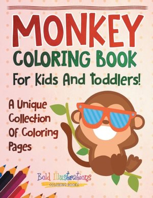 Monkey Coloring Book For Kids And Toddlers! A Unique Collection Of Coloring Pages