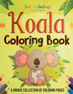 Koala Coloring Book! A Unique Collection Of Coloring Pages