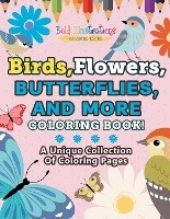 Birds,flowers,butterflies, And More Coloring Book! A Unique Collection Of Coloring Pages