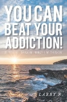 You Can Beat Your Addiction!