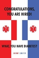 Congratulations, You Are Hired! What, You Have Diabetes?