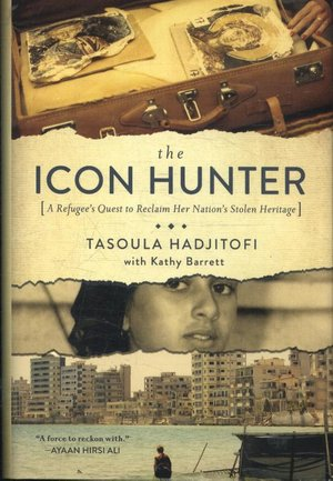 Icon Hunter - A Refugee`s Quest To Reclaim Her Nation`s Stolen Heritage