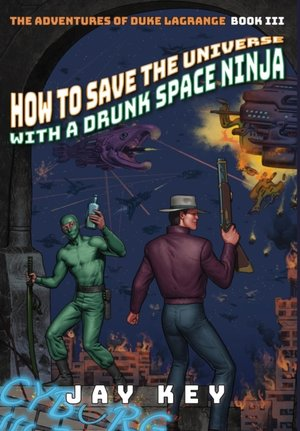 How To Save The Universe With A Drunk Space Ninja