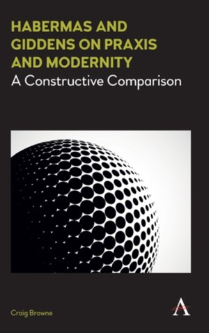 Habermas And Giddens On Praxis And Modernity