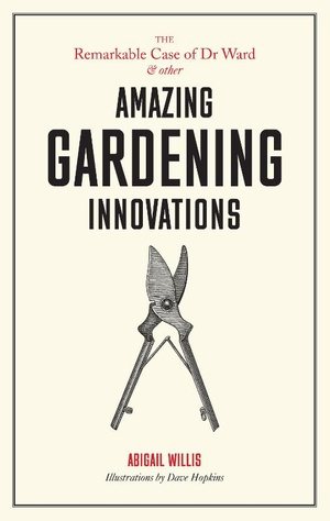 The Remarkable Case of Dr Ward and other Amazing Gardening Innovations