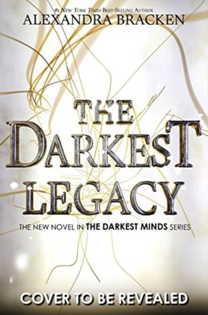 A Darkest Minds Novel: The Darkest Legacy