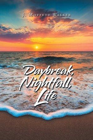 Daybreak, Nightfall, Life