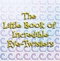 Little Book Of Incredible Eye-twisters!