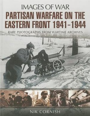 Warfare On The Eastern Front Partisan 1941-1944