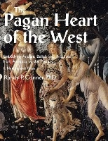 Pagan Heart Of The West Embodying Ancient Beliefs And Practices From Antiquity To The Present