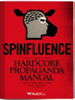 Spinfluence. The Hardcore Propaganda Manual For Controlling The Masses