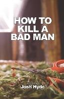 How To Kill A Bad Man