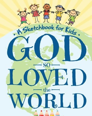 God So Loved The World - A Sketchbook For Kids