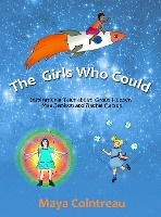 Girls Who Could - Inspirational Tales About Grace Hopper, Mae Jemison And Rachel Carson