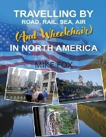 Travelling By Road, Rail, Sea, Air (and Wheelchair) In North America