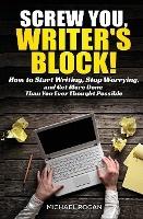 Screw You, Writer's Block!