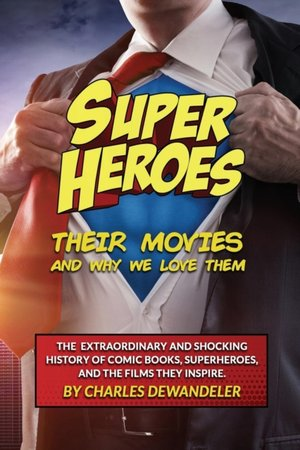 Superheroes, Their Movies, And Why We Love Them