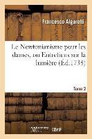 Newtonianisme Pour Dames, Ou Entretiens Sur La Lumiere, Sur Les Couleurs Et Sur L'Attraction. T02 = Newtonianisme Pour Dames, Ou Entretiens Sur La Lum