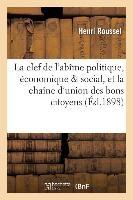 La Clef de L'Abime Politique, Economique & Social, Et La Chaine D'Union Des Bons Citoyens